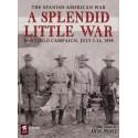 A Splendid Little War The 1898 Santiago Campaign
